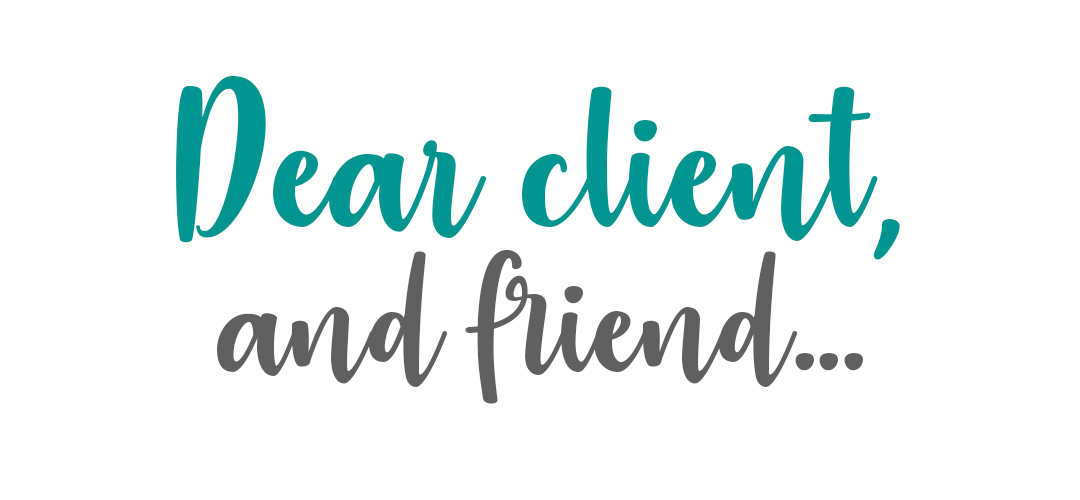 Dear client and friend